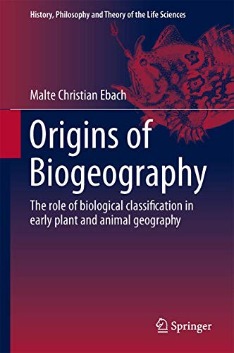 9789401799980: Origins of Biogeography: The Role of Biological Classification in Early Plant and Animal Geography