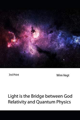 Light Is the Bridge Between God, Relativity: Vegt, Wim