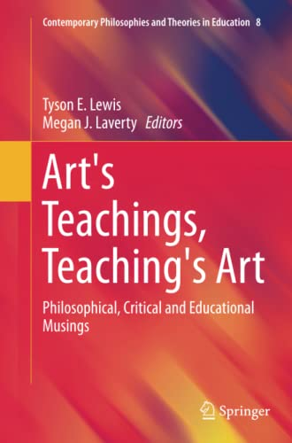 9789402401530: Art's Teachings, Teaching's Art: Philosophical, Critical and Educational Musings (Contemporary Philosophies and Theories in Education)