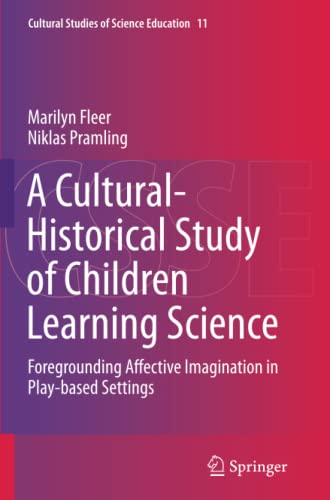 9789402405767: A Cultural-Historical Study of Children Learning Science: Foregrounding Affective Imagination in Play-based Settings (Cultural Studies of Science Education)