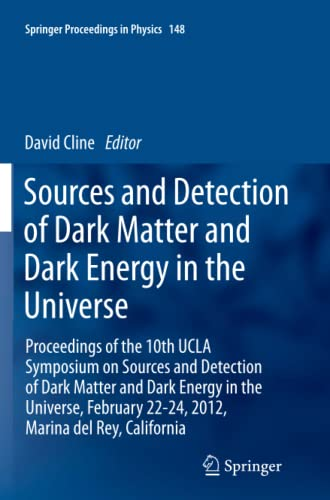 Sources and Detection of Dark Matter and Dark Energy in the Universe: Proceedings of the 10th UCLA ...
