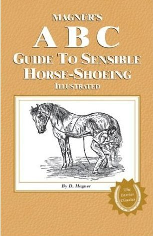 9789440794311: Magner's A B C Guide to Sensible Horse-Shoeing Illustrated (The Farrier Classics)