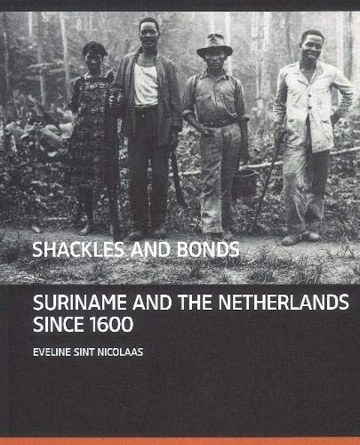 9789460043567: Shackles and Bonds: suriname and the Netherlands from 1600