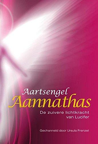 9789460151224: Aartsengel Aannathas / druk 1: de zuivere lichtkracht van Lucifer
