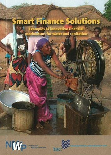 9789460220104: Smart Finance Solutions: Examples of Innovative Financial Mechanisms for Water and Sanitation (Smart Solutions Series)