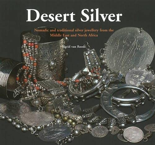 9789460220470: Desert Silver: Nomadic and Traditional Silver Jewellery From the Middle East and North Africa
