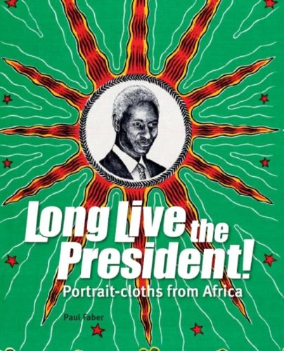 9789460221002: Long Live the President!: Portrait-Cloths from Africa