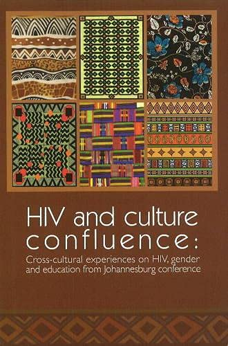 HIV and Culture Confluence: Cross-cultural Experiences on HIV, Gender and Education from the ...
