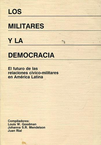Los Militares Y La Democracia: El Futuro De Las Relaciones Civico-Militares En America Latina: ...