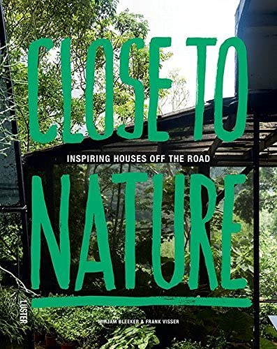 Close to Nature: Inspiring Houses off the Road: Frank Visser