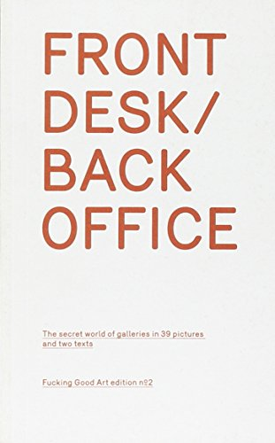 9789460830310: Front Desk / Back Office: The Secret World of Galleries in 39 Pictures and Two Texts (Fucking Good Art)