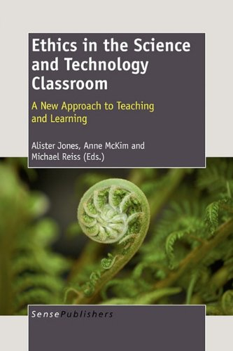 Ethics in the Science and Technology Classroom: A New Approach to Teaching and Learning
