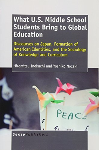9789460913099: What U.S. Middle School Students Bring to Global Education: Discourses on Japan, Formation of American Identities, and the Sociology of Knowledge and