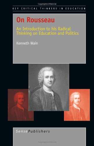 9789460913839: On Rousseau: An Introduction to His Radical Thinking on Education and Politics (Key Critical Thinkers in Education)