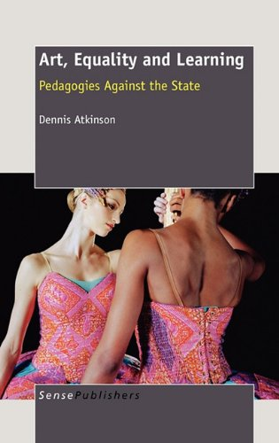 Art, Equality and Learning: Pedagogies Against the State: Atkinson, Dennis