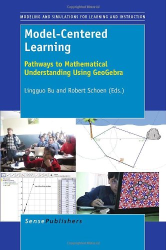 9789460916168: Model-Centered Learning: Pathways to Mathematical Understanding Using GeoGebra (Modeling and Simulation for Learning and Instruction)