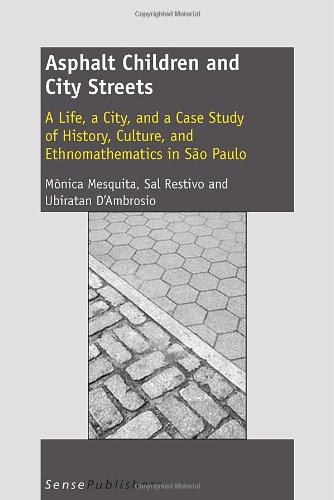 9789460916311: Asphalt Children and City Streets: A Life, a City, and a Case Study of History, Culture, and Ethnomathematics in Sao Paulo