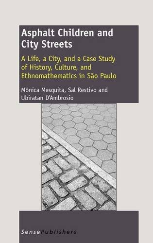 9789460916328: Asphalt Children and City Streets: A Life, a City, and a Case Study of History, Culture, and Ethnomathematics in Sao Paulo