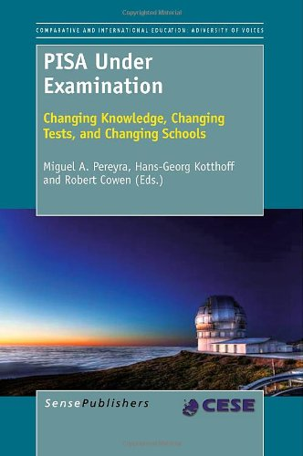 9789460917387: PISA Under Examination: Changing Knowledge, Changing Tests, and Changing Schools (Comparative and International Education: Adiversity of Voices)