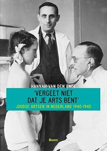 9789461055699: Vergeet niet dat je arts bent / druk 1: joodse artsen in Nederland 1940-1945