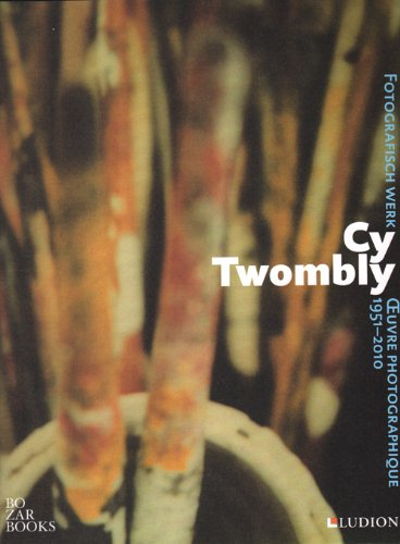 Cy Twombly - Oeuvre Photographique 1951-2010