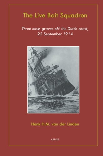 9789461532602: The Live Bait Squadron: Three mass graves off the Dutch coast, 22 September 1914