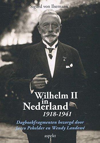 9789461534378: Wilhelm II in Nederland 1918-1941: Dagboekfragmenten bezorgd door Jacco Pekelder en Wendy Landewé