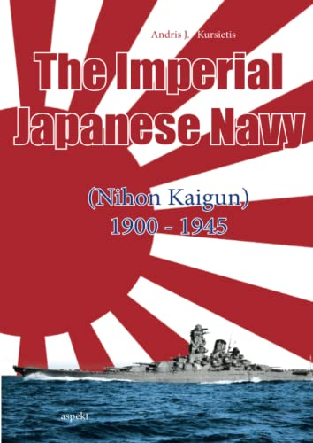 9789461536044: The Imperial Japanese Navy: (Nihon Kaigun) 1900 - 1945