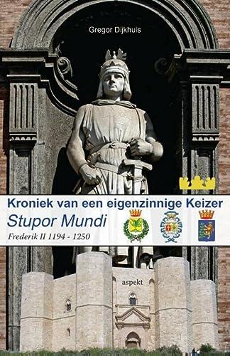 9789461537690: Stupor mundi : kroniek van een eigenzinnige keizer: Frederik II 1194-1250