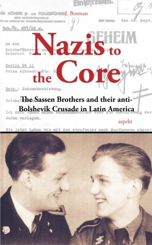 Nazis to the Core: The Sassen brothers and their anti-Bolshevik crusade in Latin America: Botman, ...