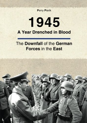9789461538529: 1945 A Year Drenched in Blood: The Downfall of the German Forces in the East