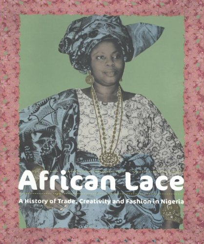 African Lace: A history of trade, creativity and fashion in Nigeria