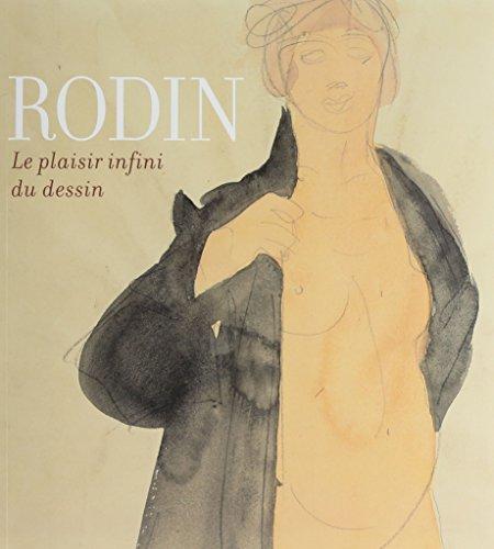 Rodin, le plaisir infini du dessin: Bernard Derosier