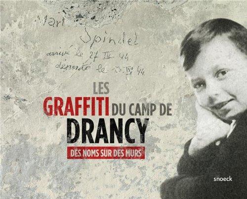 Les Graffiti du Camp de Drancy: Denis Peschanski, Benoit Pouvreau, Thierry Zimmer Mélanie Curdy