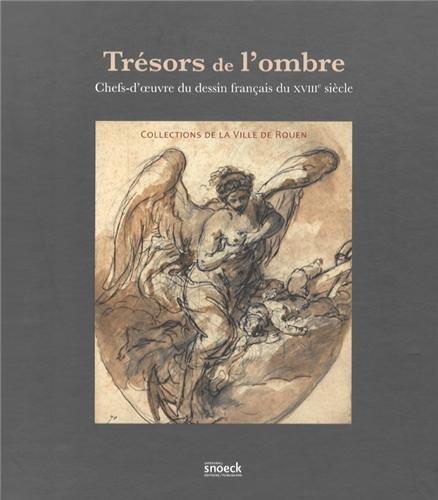 9789461611314: Tr�sors de l'ombre : Chefs-d'oeuvre du dessin fran�ais du XVIIIe si�cle, collections de la Ville de Rouen