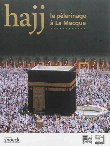 Hajj Le pelerinage a La Mecque Exposition a Paris Institut du: Collectif