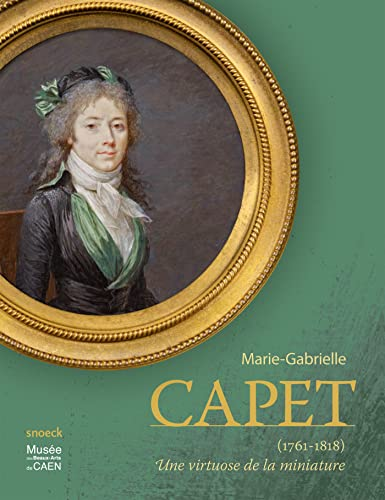 Marie Gabrielle Capet 1761 1818 Une virtuose de la miniature: Collectif