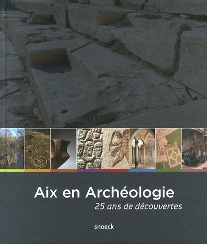 9789461611703: Aix en archéologie : 25 ans de découvertes