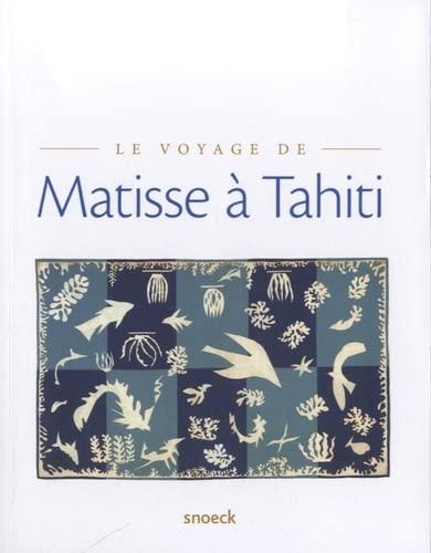 VOYAGE DE MATISSE A TAHITI - MUSEE: COLLECTIF