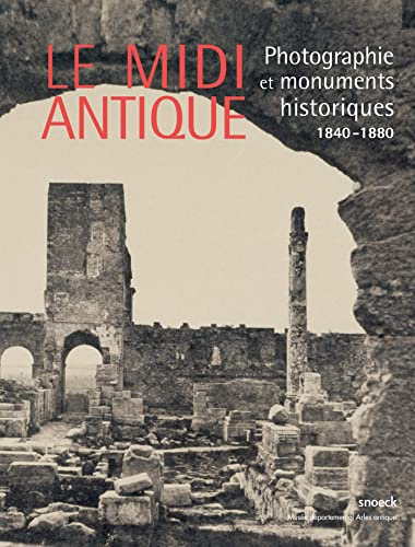 9789461611925: Le Midi antique : Photographie et monuments historiques (1840-1880)