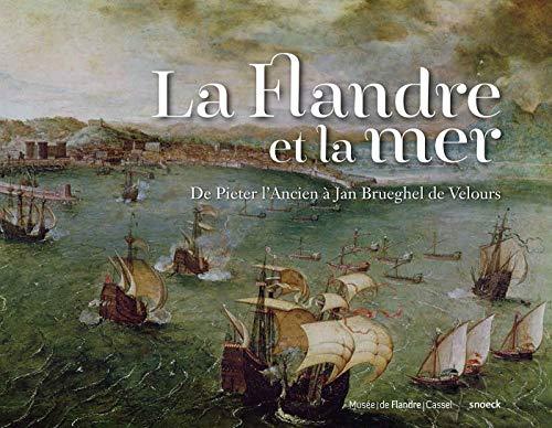 La Flandre et la mer : exposition à Cassel, Musée départemental de Flandre, du...