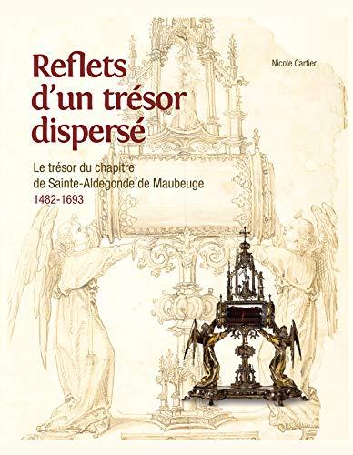Reflets d'un tresor disperse Le tresor du chapitre de Sainte Al: Cartier Nicole