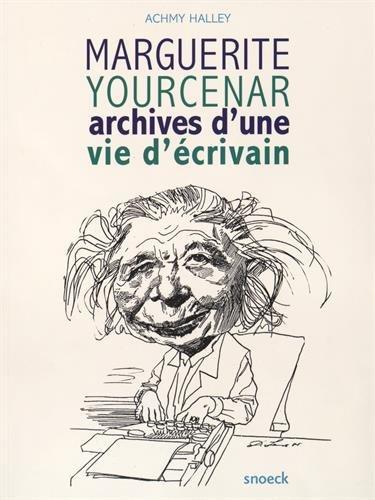 Marguerite Yourcenar Archives d'une vie d'ecrivain Exposition: Halley Achmy