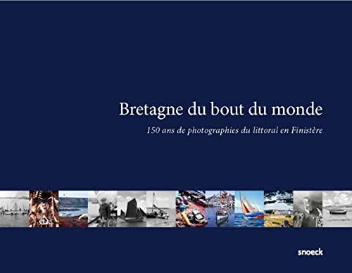 Bretagne du bout du monde 150 ans de photographies du littoral: Collectif
