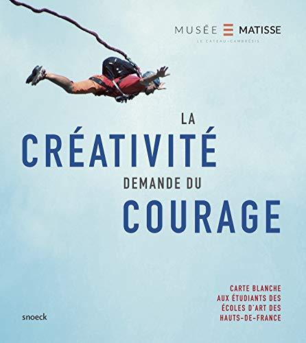 la créativité demande du courage (ART CONTEMPORAIN) (French Edition) - Wierzbinski, Thomas; Deparpe, Patrice; Roux, Marine; Delvigne, Catherine
