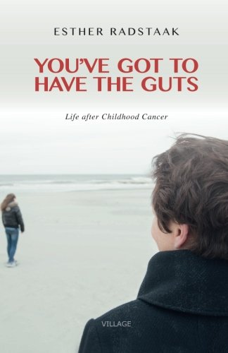 9789461851192: You've Got to Have the Guts: Life after Childhood Cancer