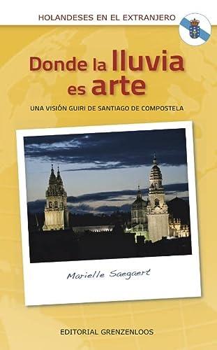 9789461852205: Donde La Lluvia Es Arte: Una visión guiri de Santiago de Compostela (Spanish Edition)