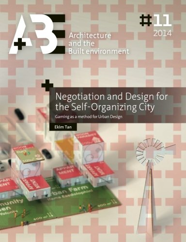 9789461863560: Negotiation and Design for the Self-Organizing City: Gaming as a method for Urban Design (A+BE | Architecture and the Built Environment)