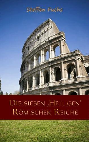 Die sieben 'Heiligen' Römischen Reiche - Steffen Fuchs