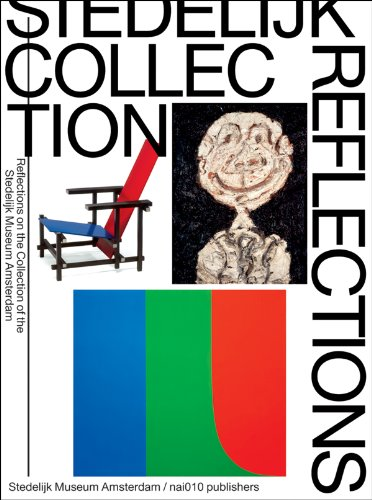 Stedelijk Collection Reflections: Reflections on the Collection of the Stedelijk Museum Amsterdam: ...